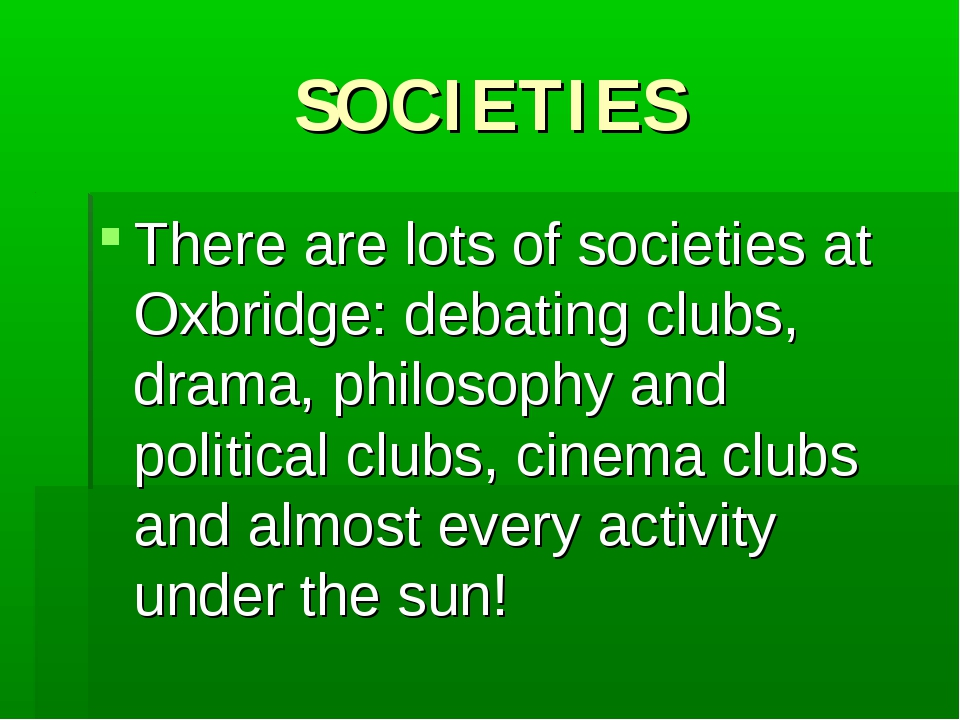 SOCIETIES There are lots of societies at Oxbridge: debating clubs, drama, phi...