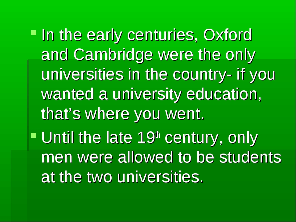 In the early centuries, Oxford and Cambridge were the only universities in th...
