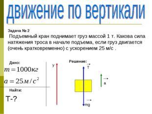 Задача № 2 Подъемный кран поднимает груз массой 1 т. Какова сила натяжения тр