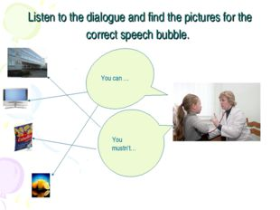 Listen to the dialogue and find the pictures for the correct speech bubble. Y