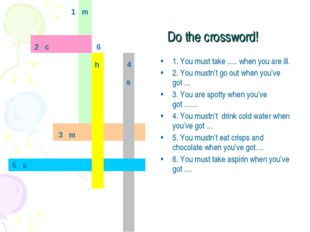 Do the crossword! 1. You must take ..... when you are ill. 2. You mustn't go