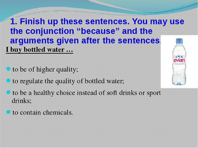 "1. Finish up these sentences. You may use the conjunction ""because"" and the..."
