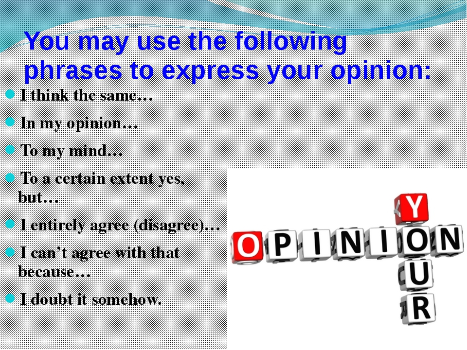 You may use the following phrases to express your opinion: I think the same…...