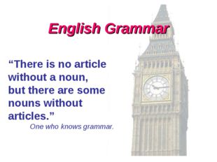 """English Grammar """"There is no article without a noun, but there are some nouns"""