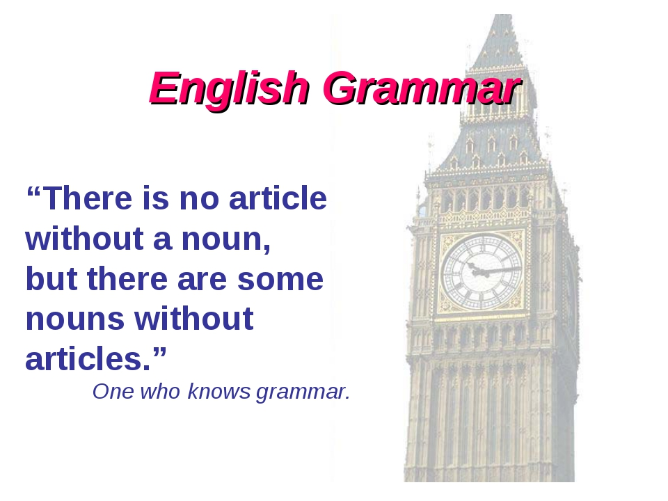 """English Grammar """"There is no article without a noun, but there are some nouns..."""