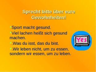 Sprecht bitte über eure Gewohnheiten! Sport macht gesund. Viel lachen heißt s