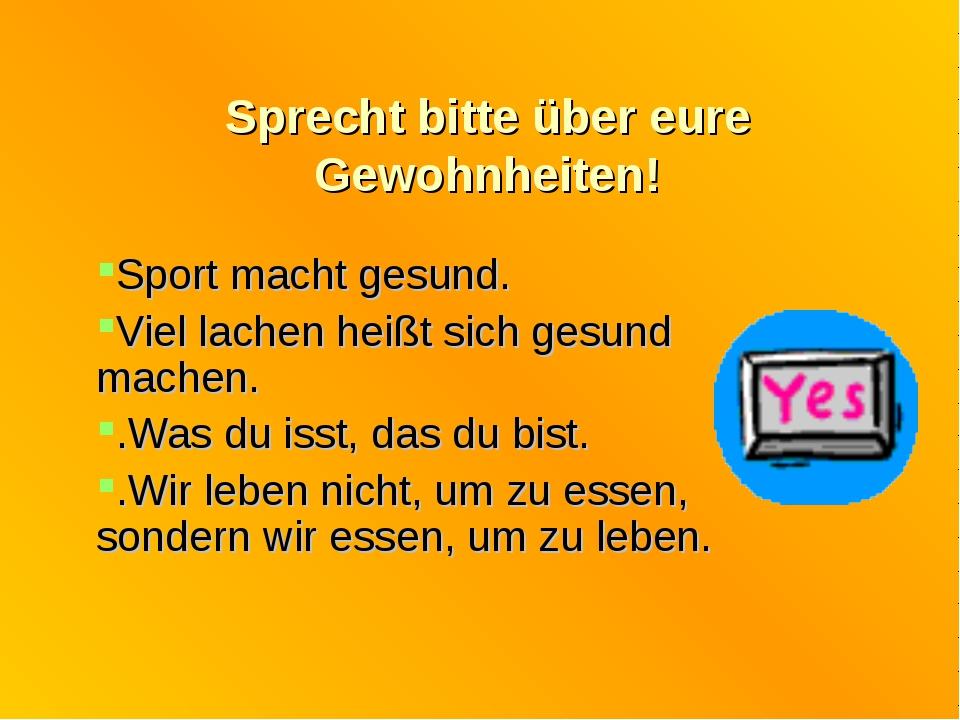 Sprecht bitte über eure Gewohnheiten! Sport macht gesund. Viel lachen heißt s...
