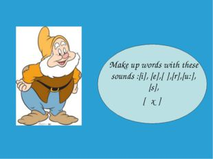Make up words with these sounds :[i], [e],[ʃ],[r],[u:],[s], [əƱ]
