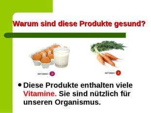 Warum sind diese Produkte gesund? Diese Produkte enthalten viele Vitamine. Si