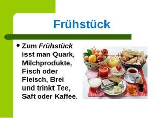 Frühstück Zum Frühstück isst man Quark, Milchprodukte, Fisch oder Fleisch, Br