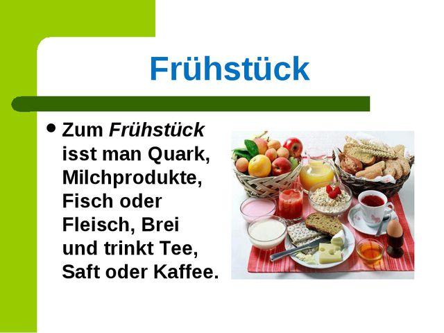 Frühstück Zum Frühstück isst man Quark, Milchprodukte, Fisch oder Fleisch, Br...