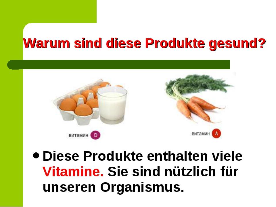 Warum sind diese Produkte gesund? Diese Produkte enthalten viele Vitamine. Si...