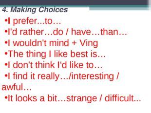 4. Making Choices I prefer...to… I'd rather…do / have…than… I wouldn't mind +