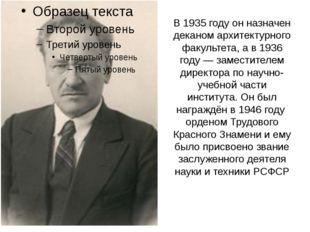 В 1935 году он назначен деканом архитектурного факультета, а в 1936 году — за