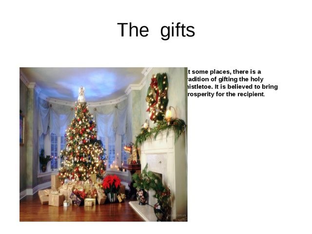 The gifts At some places, there is a tradition of gifting the holy mistletoe....