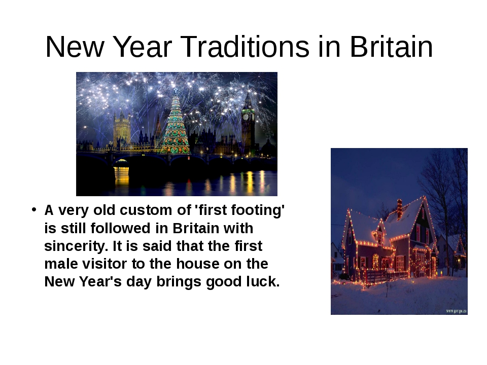 New Year Traditions in Britain A very old custom of 'first footing' is still...