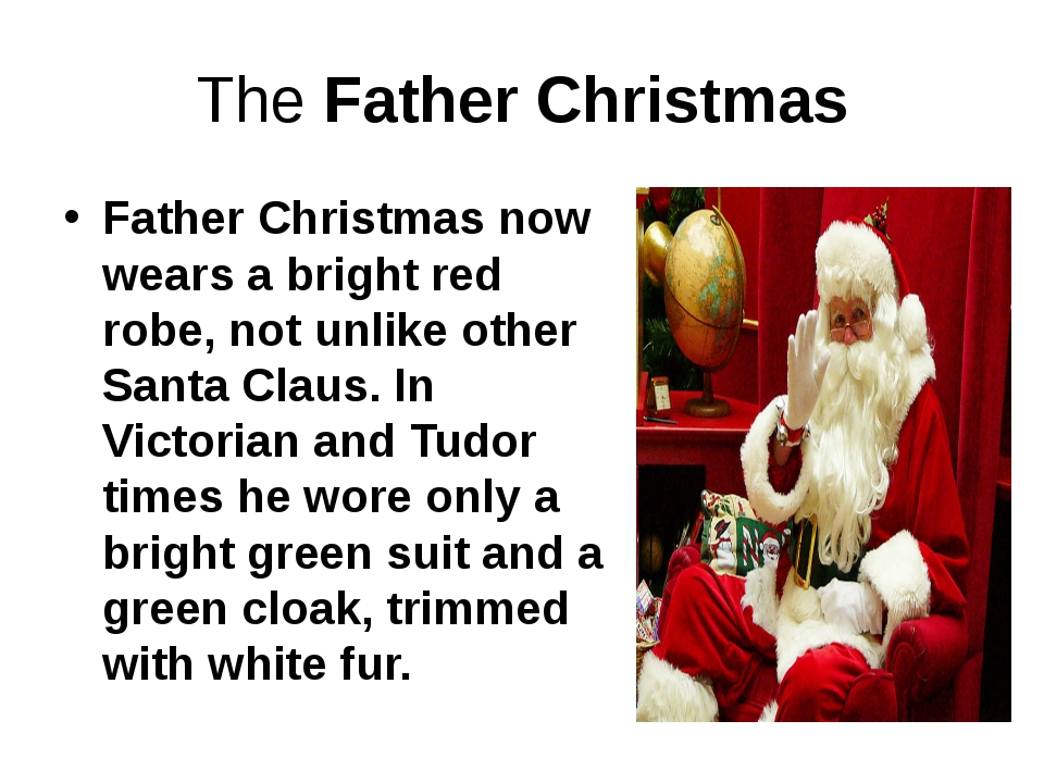 The Father Christmas Father Christmas now wears a bright red robe, not unlik...