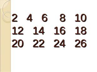 2 4 6 8 10 12 14 16 18 20 22 24 26