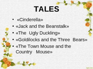 TALES «Cinderella» «Jack and the Beanstalk» «The Ugly Duckling» «Goldilocks a