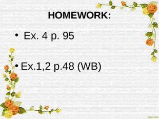 HOMEWORK: Ex. 4 p. 95 Ex.1,2 p.48 (WB)