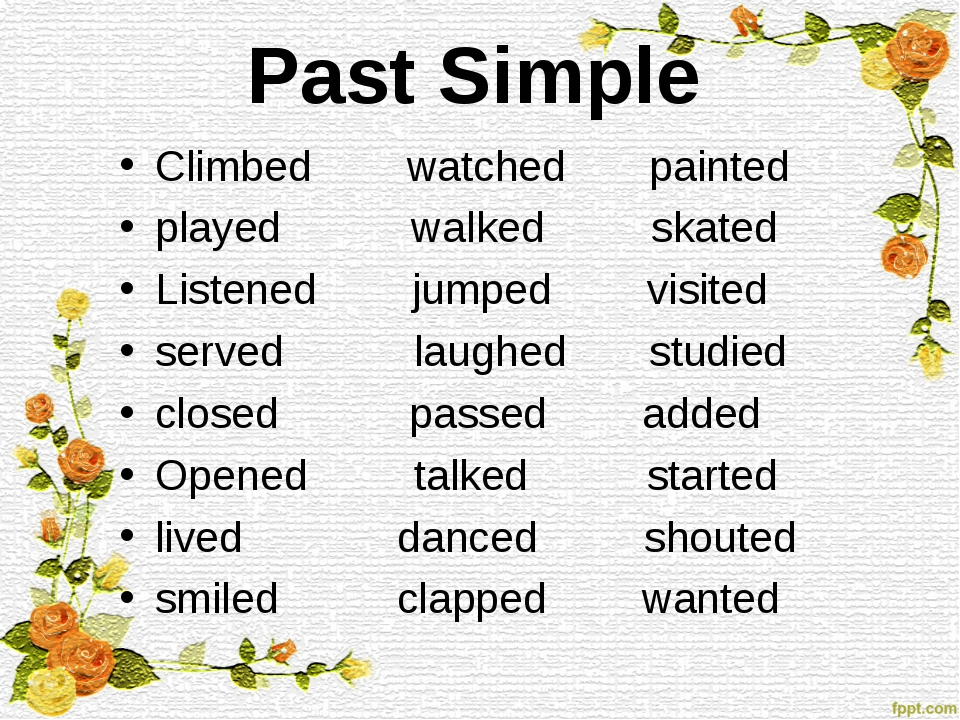 Past Simple Climbed watched painted played walked skated Listened jumped visi...