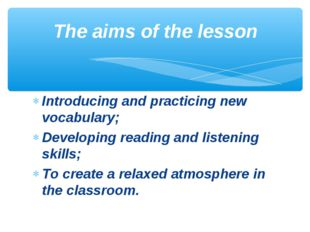 Introducing and practicing new vocabulary; Developing reading and listening s