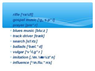 rifle ['raɪ.fl] gospel music ['gɒs.pəl] prayer [preər] blues music [blu:z ] t