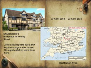 Stratfod-on-Avon Shakespeare's birthplace in Henley Street 23 April 1564 – 2