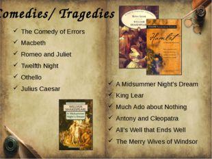 Comedies/ Tragedies The Comedy of Errors Macbeth Romeo and Juliet Twelfth Nig