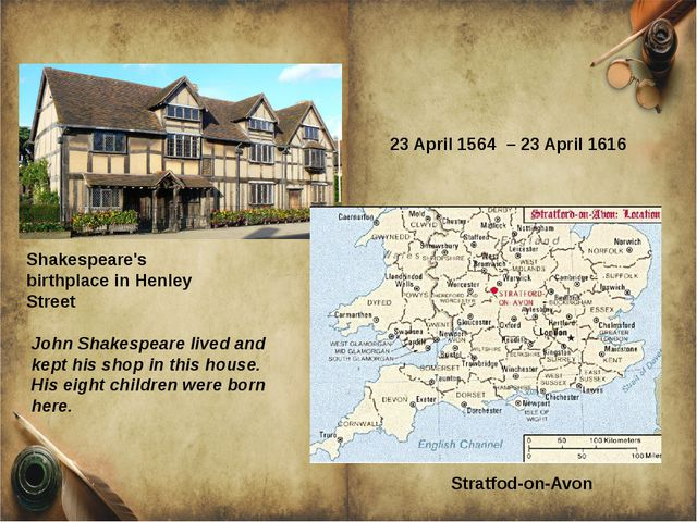 Stratfod-on-Avon Shakespeare's birthplace in Henley Street 23 April 1564 – 2...
