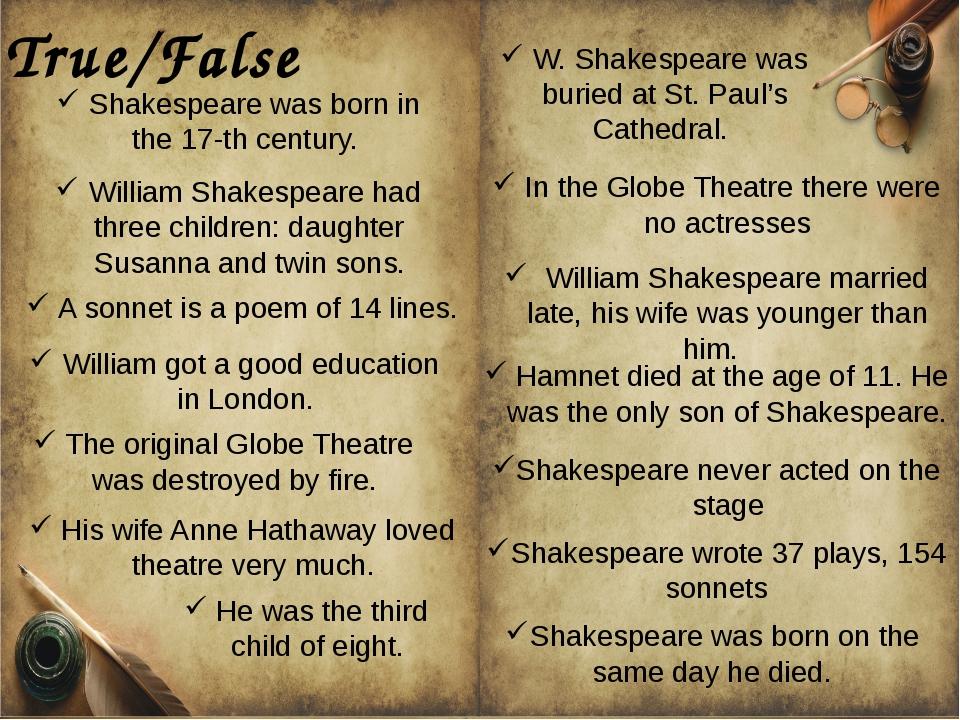 Shakespeare was born in the 17-th century. William Shakespeare had three chi...