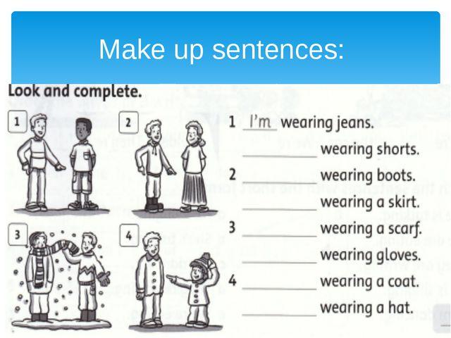 Make up sentences: