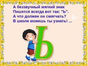 """А беззвучный мягкий знак Пишется всегда вот так: """"Ь"""". А что должен он смягча"""