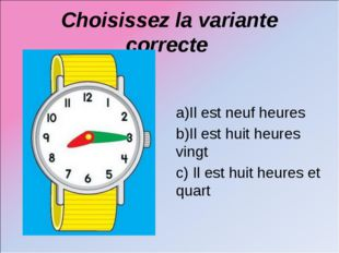 Choisissez la variante correcte a)Il est neuf heures b)Il est huit heures vin