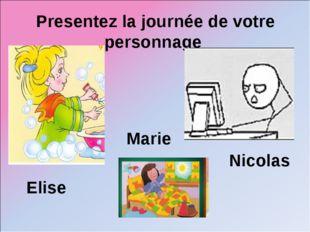 Presentez la journée de votre personnage Elise Nicolas Marie