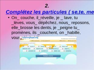 2.Complétez les particules ( se,te, me , nous, vous) On_ couche, il_réveille,