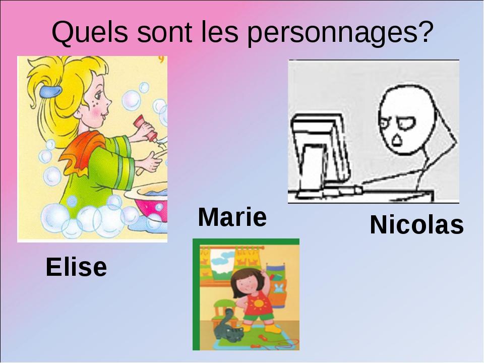 Quels sont les personnages? Elise Nicolas Marie