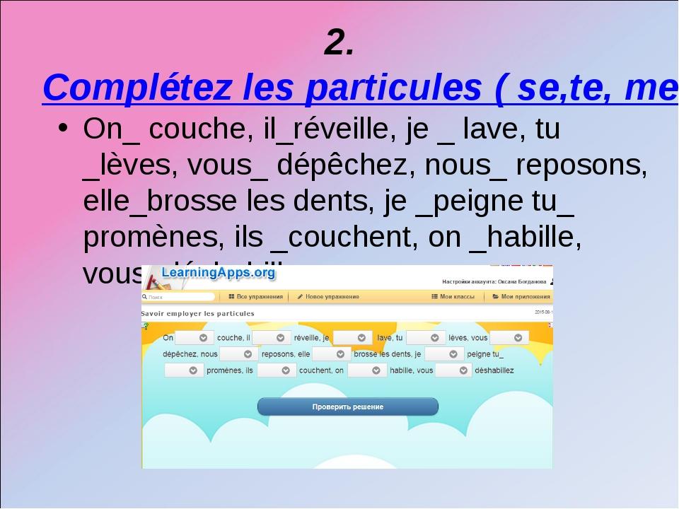 2.Complétez les particules ( se,te, me , nous, vous) On_ couche, il_réveille,...