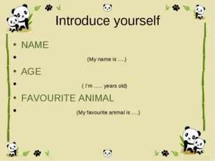 Introduce yourself NAME (My name is ….) AGE ( I'm ….. years old) FAVOURITE AN
