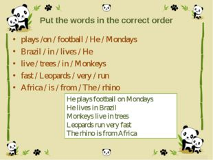 Put the words in the correct order plays /on / football / He / Mondays Brazil