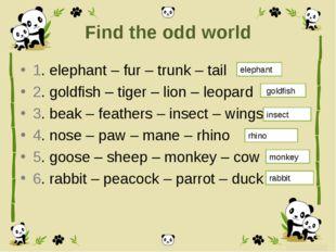 Find the odd world 1. elephant – fur – trunk – tail 2. goldfish – tiger – lio