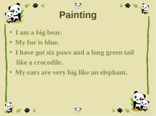 Painting I am a big bear. My fur is blue. I have got six paws and a long gree