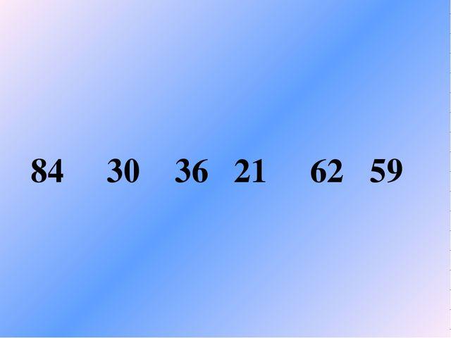 84 30 36 21 62 59