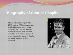 Biography of Charlie Chaplin Charlie Chaplin (16 April 1889 - 25 December 19