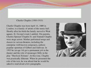 Childhood in England (1889-1909) Charlie Chaplin (1900-1910) Charlie Chaplin