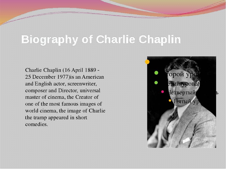 Biography of Charlie Chaplin Charlie Chaplin (16 April 1889 - 25 December 19...