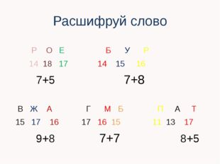Расшифруй слово Р О Е Б У Р 14 18 17 14 15 16 7+5 7+8 В Ж А Г М Б П А Т 15 17