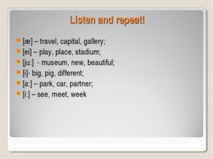 Listen and repeat! [æ] – travel, capital, gallery; [ei] – play, place, stadiu