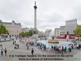 It is Trafalgar Square. On the column in the center there is a statue of Admi