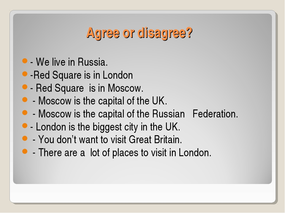 Agree or disagree? - We live in Russia. -Red Square is in London - Red Square...
